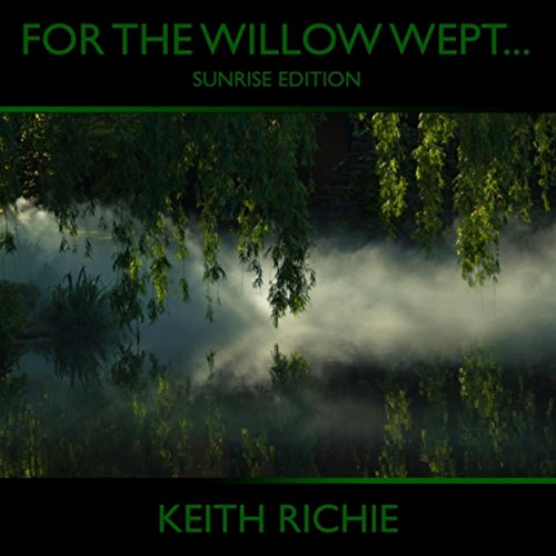 For the Willow Wept… (Sunrise Edition)