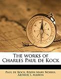 The Works of Charles Paul de Kock, Paul de Kock and Edith Mary Norris, 1176584367