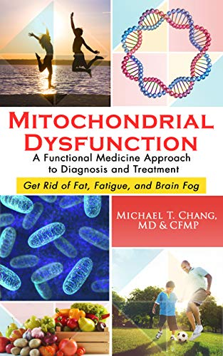 51jc0b1jieL - MITOCHONDRIAL DYSFUNCTION: A Functional Medicine Approach to Diagnosis and Treatment: Get Rid of Fat, Fatigue, and Brain Fog