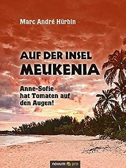 auf der insel meukenia anne sofie hat tomaten auf den augen german edition ebook. Black Bedroom Furniture Sets. Home Design Ideas
