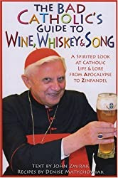 The Bad Catholic's Guide to Wine, Whiskey, & Song: A Spirited Look at Catholic Life & Lore from the Apocalypse to Zinfandel (Bad Catholic's guides)