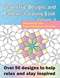 Geometric Designs and Patterns Coloring Book Volume 4: Over 50 designs to help relax and stay inspired (Geometric Coloring Book Series)