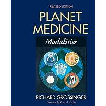 Planet Medicine: Modalities, Revised Edition: Modalities