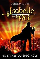 Isabelle et le Roi: Le Livret du Spectacle Musical