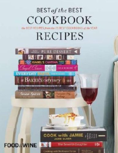 Best of the Best Cookbook Recipes, Vol. 13: The Best Recipes from the 25 Best Cookbooks of the Year (Food & Wine Books) (Best Food With Wine)