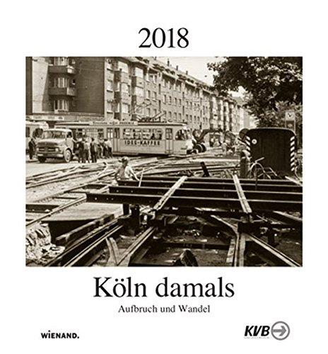 Köln damals 2018: Aufbruch und Wandel