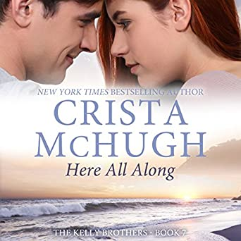 Here All Along The Kelly Brothers Book 7 Crista Mchugh