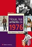 Nous, les enfants de 1976 : De la naissance à l'âge adulte
