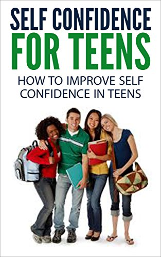 Amazon self confidence for teens how to improve self self confidence for teens how to improve self confidence in teenagers self confidence for fandeluxe Image collections