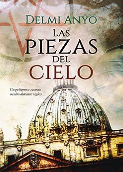 Las piezas del cielo: Un peligroso secreto oculto durante siglos (Spanish Edition) by [Anyó, Delmi]