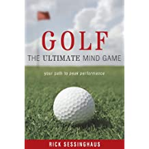 Golf: The Ultimate Mind Game — Your Path to Peak Performance On and Off the Golf Course