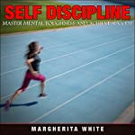 Self-Discipline: Master Mental Toughness and Achieve Success: Counseling, Book 4   Margherita White