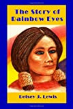 The Story of Rainbow Eyes, Betsey Lewis, 149369961X