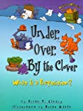 Under, Over, by the Clover: What Is a Preposition? [UNDER OVER BY THE CLOVER]