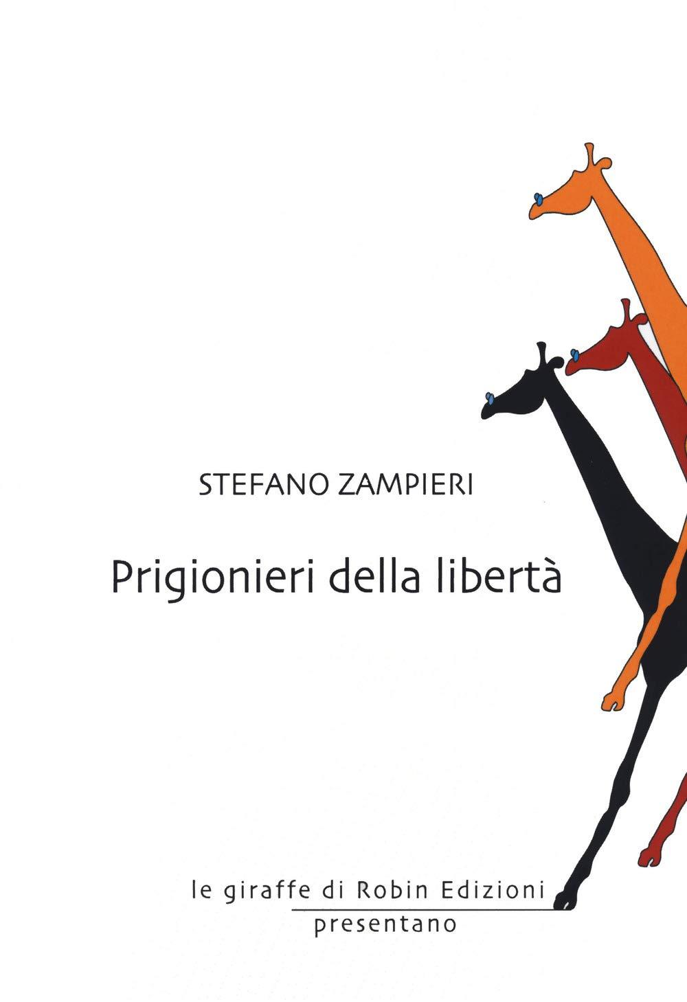 Amazon.it: Prigionieri della libertà - Zampieri, Stefano - Libri