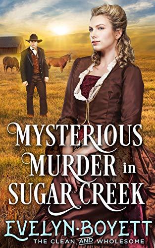 Mysterious Murder In Sugar Creek: A Clean Western Historical Novel