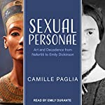 Sexual Personae: Art and Decadence from Nefertiti to Emily Dickinson | Camille Paglia
