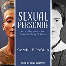 Sexual Personae: Art and Decadence from Nefertiti to Emily Dickinson Audiobook by Camille Paglia Narrated by Emily Durante
