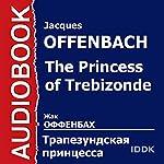 The Princess of Trebizonde [Russian Edition] | Jacques Offenbach