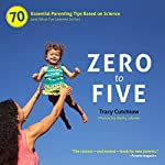 Zero to Five: 70 Essential Parenting Tips Based on Science (and What I've Learned So Far) | Tracy Cutchlow