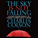 The Sky Is Not Falling: Living Fearlessly in These Turbulent Times Audiobook by Charles Colson Narrated by Alan Sklar