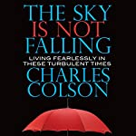 The Sky Is Not Falling: Living Fearlessly in These Turbulent Times | Charles Colson