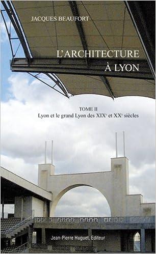 Livres gratuits Architecture à Lyon Tome II : Lyon et le Grand Lyon des XIXe et XXe siècles pdf, epub ebook
