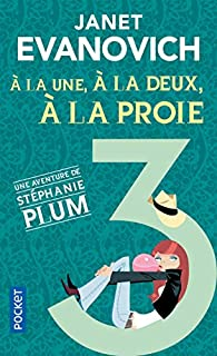 Une aventure de Stéphanie Plum 03 : A la une, à la deux, à la proie