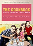 The Cookbook for Children with Special Needs : Learning a Life Skill with Fun, Tasty, Healthy Recipes, French, Deborah, 1849055386