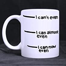 11 Ounces I Can't Even I Can Now Even Coffee Tea White Mugs Cup, Funny Fill Line Measuring Cup Coffee Mug