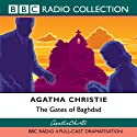 The Gates of Baghdad (Dramatised) Radio/TV von Agatha Christie Gesprochen von:  full cast