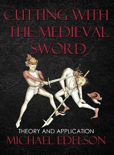 Cutting with the Medieval Sword Theory and Application [Edelson, Michael] (Tapa Dura)