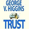 Trust Audiobook by George V. Higgins Narrated by L. J. Ganser