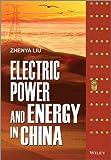 Electric Power and Energy in China, Zhenya Liu, 1118716353
