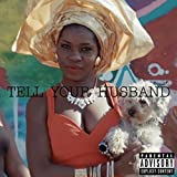 Tell Your Husband [Explicit]