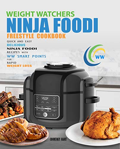 Weight Watchers Freestyle Ninja Foodi Cookbook: Quick and Easy Delicious Ninja Foodi Recipes with WW Smart Points for Rapid Weight Loss by Courtney Hart