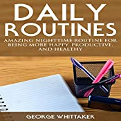 Daily Routine: Amazing Nighttime Routine for Being More Happy, Productive and Healthy  | George Whittaker