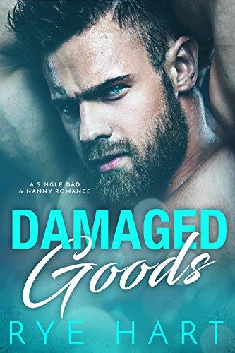 Damaged Goods: A Single Dad & Nanny Romance by [Hart, Rye]