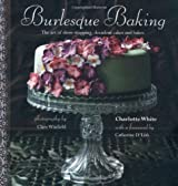 Burlesque Baking: The Art of Show-Stopping Decadent Cakes
