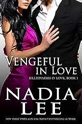 Vengeful in Love (Billionaires in Love Book 1)