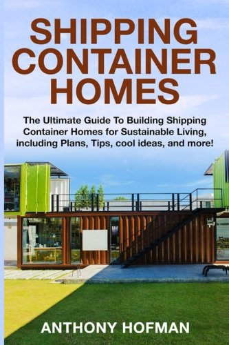 Shipping Container Homes: The Ultimate Guide To Building Shipping Container Homes For Sustainable Living, Including Plans, Tips, Cool Ideas, And More! (Tiny Home Building compare prices)