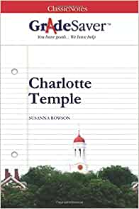charolette temple essay Charlotte temple essay the tabloid of the century (1800's -1900's) the general reason i think charlotte temple stayed on the best seller list for so many years is because the subjects that were discussed in the book were taboo in that day and time.
