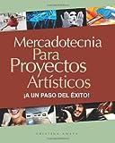 Mercadotecnia para Proyectos Artisticos, Cristina Amaya, 1456356046