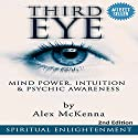 Third Eye: Third Eye, Mind Power, Intuition & Psychic Awareness Audiobook by Alex McKenna Narrated by Sonny Dufault