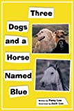 Three Dogs and a Horse Named Blue, Patty Lee, 1438996853