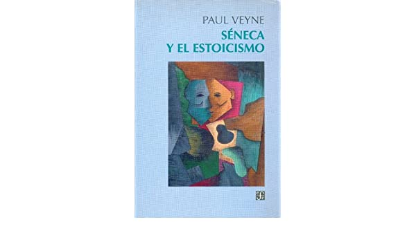 Séneca y el estoicismo (Spanish Edition): Veyne Paul ...