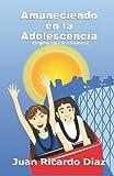 Amaneciendo en la Adolescencia, Juan Ricardo Diaz, 1440491755