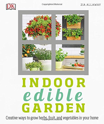 Indoor Edible Garden: Creative Ways to Grow Herbs, Fruits, and Vegetables in Your Home
