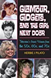 Glamour, Gidgets, and the Girl Next Door, Herbie J. Pilato, 1589799690