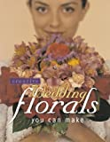 Creative Wedding Florals You Can Make, Terry L. Rye, 1558705600